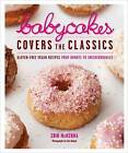 Babycakes Covers the Classics: Gluten-Free Vegan Recipes from Donuts to Snickerdoodles by Erin McKenna (Hardback)