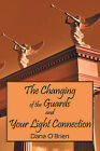 The Changing of the Guards and Your Light Connection by Dana O'Brien (Paperback / softback, 2009)
