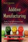 Additive Manufacturing: Costs, Cost Effectiveness & Industry Economics by Nova Science Publishers Inc (Hardback, 2015)