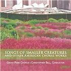 Songs of Smaller Creatures and Other American Choral Works (2012)