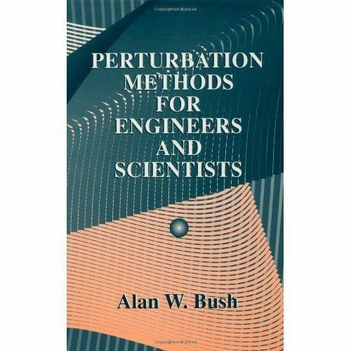 Perturbation Methods for Engineers and Scientists by Bush, Alan W.