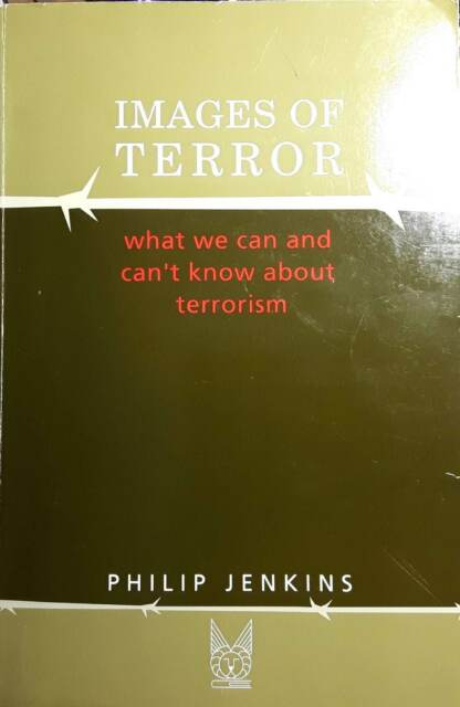 Images of Terror: What We Can & Can't Know about Terrorism [2003] Philip Jenkins