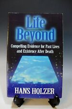 Life Beyond Compelling Evidence for Past Lives and Existence after Death H. Holz
