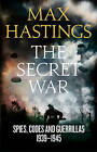 The Secret War: Spies, Codes and Guerrillas 1939-1945 by Sir Max Hastings (Hardback, 2015)