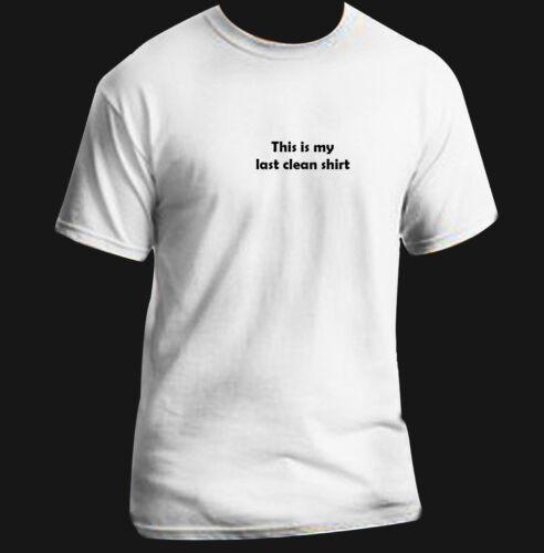 Funny Adult T-Shirt Black Joke Custom Cool This is my last clean shirt