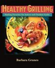 Healthy Grilling: Sizzling Favorites for Indoor and Outdoor Grills by Barbara Grunes (Paperback / softback, 2012)
