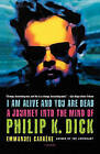I Am Alive and You Are Dead: A Journey Into the Mind of Philip K. Dick by Emmanuel Carrere, Emmanuel Carr Re (Paperback / softback)