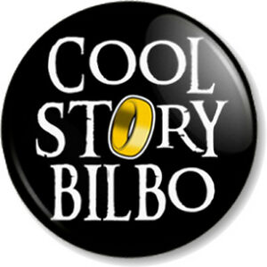 COOL-STORY-BILBO-25mm-1-Pin-Button-Badge-Lord-of-the-Rings-Hobbit-Baggins-Fun