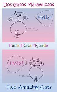 Dos gatos maravillosos = Two Amazing Cats (Spanish-English) - Kaira Pérez Aguada