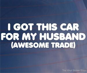 I-GOT-THIS-CAR-FOR-MY-HUSBAND-AWESOME-TRADE-Funny-Car-Window-Bumper-Sticker