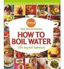 How to Boil Water by Food Network Kitchens (Hardback, 2006)