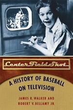 Center Field Shot : A History of Baseball on Television by James R. Walker...