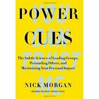 Power Cues: The Subtle Science of Leading Groups, Persuading Others, and Maximizing Your Personal Impact by Nick Morgan (Hardback, 2014)
