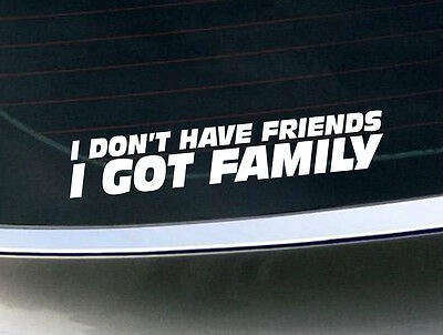 I Don't Have Friends I Got Family Don Fast and Furious 7 Vinyl Sticker Decal