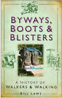 Byways, Boots and Blisters: A History of Walkers and Walking by Bill Laws (Hardback, 2008)