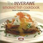 The Inverawe Smoked Fish Cookbook by Rosie Campbell-Preston (Hardback, 2008)