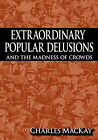 Extraordinary Popular Delusions and the Madness of Crowds by Charles MacKay (Hardback, 2009)
