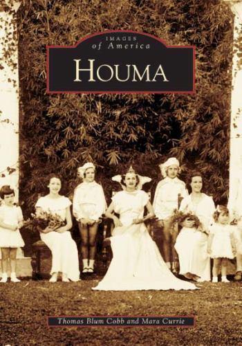 Images of America: Houma by Thomas Blum Cobb and Mara Currie (2004,  Paperback)
