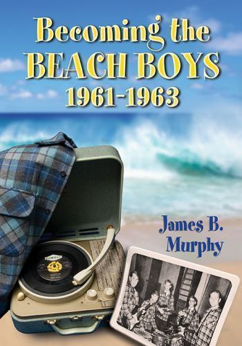 Becoming-the-Beach-Boys-1961-1963-by-James-B-Murphy