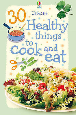 """""""AS NEW"""" 30 Healthy Things to Cook and Eat (Usborne Cookery ), Rebecca Gilpin, B"""