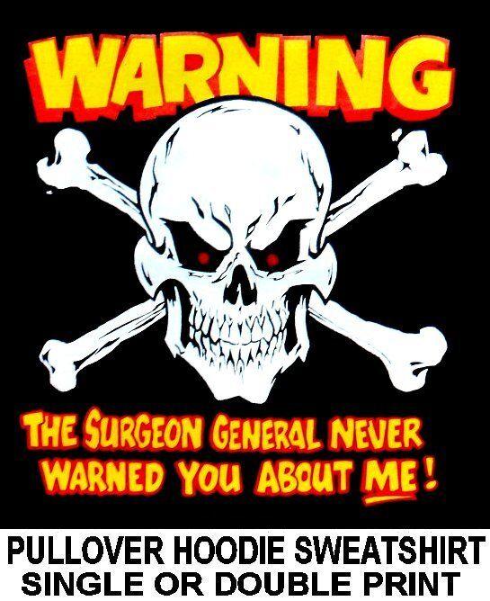 SURGEON GENERAL NEVER WARNED YOU ABOUT ME BIKER CAR SKULL HOODIE SWEATSHIRT DS22