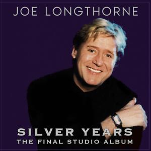 039-SILVER-YEARS-THE-FINAL-STUDIO-ALBUM-039-JOE-LONGTHORNE-MBE