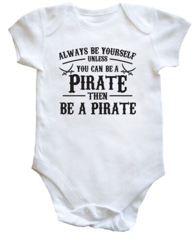 ALWAYS BE YOURSELF UNLESS YOU CAN BE A PIRATE baby vest boys girls