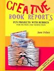 Creative Book Reports: Fun Projects with Rubrics for Fiction and Nonfiction by Jane Feber (Mixed media product, 2013)