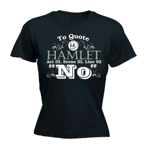 To Quote Hamlet WOMENS T-SHIRT Shakespeare Tee Top Funny Present birthday gift