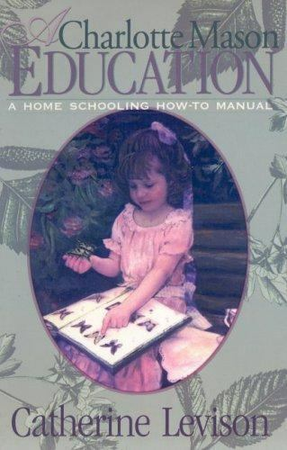 A-Charlotte-Mason-Education-A-Home-Schooling-How-To-Manual-by-Catherine