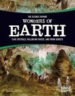 The Science Behind Wonders of Earth: Cave Crystals, Balancing Rocks, and Snow Donuts by Amie Jane Leavitt (Paperback / softback, 2016)