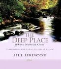 The Deep Place Where Nobody Goes: Conversations with God on the Steps of My Soul by Jill Briscoe (Hardback, 2005)