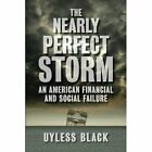 The Nearly Perfect Storm: An American Financial and Social Failure by Uyless Black (Paperback / softback, 2012)