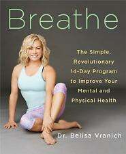 Breathe: The Simple, Revolutionary 14-Day Program to Improve Your Mental and Phy