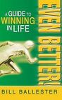Even Better!: A Guide to Winning in Life by Bill Ballester (Hardback, 2013)