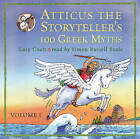 Atticus the Storyteller: 100 Stories from Greece: v. 1 by Lucy Coats (CD-Audio, 2007)