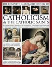 The Complete Illustrated History of Catholicism & the Catholic Saints: A Comprehensive Acccount of the History, Philosophy and Practice of Catholic Christianity and a Guide to the Most Significant Saints by Tessa Paul (Paperback, 2014)