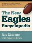 The New Eagles Encyclopedia by Robert Lyons, Ray Didinger (Hardback, 2014)