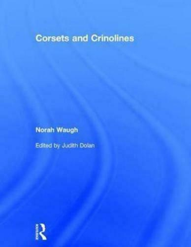 Corsets and Crinolines by Norah Waugh, Judith Dolan (editor)