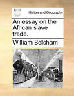 An Essay on the African Slave Trade. by William Belsham (Paperback / softback, 2010)