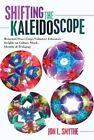 Shifting the Kaleidoscope: Returned Peace Corps Volunteer Educators' Insights on Culture Shock, Identity and Pedagogy by Jon L. Smythe (Paperback, 2015)