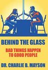 Behind The Glass Bad Things Happen to Good People 9781452013442 Mayson