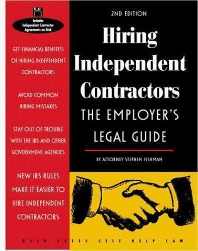 Hiring Independent Contractors : The Employer's Legal Guide by Stephen Fishman