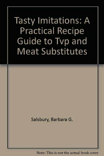 Tasty Imitations  A Practical Recipe Guide to Tvp and Meat Substitute