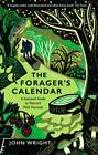 The Forager's Calendar : A Seasonal Guide to Nature's Wild Harvests by John Wright (2020, Paperback)