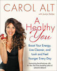 A Healthy You: Boost Your Energy, Live Cleaner, and Look and Feel Younger Every Day by Carol Alt (Hardback, 2015)