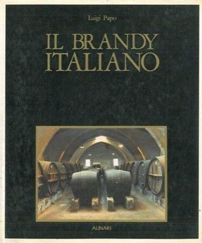 Il brandy italiano. La storia fotografica del brandy italiano - Di Luigi Papo