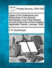 Digest of the Ordinances and Resolutions of the Second Municipality; And of the General Council of the City of New-Orleans, Applicable Thereto. January, 1848. by F R Southmayd (Paperback / softback, 2012)