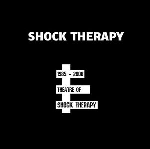 SHOCK-THERAPY-Theatre-of-Shock-Therapy-1985-2008-2CD-VO-REL-24-03-17