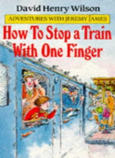 How to Stop a Train with One Finger (Adventures with Jeremy James) By David Hen